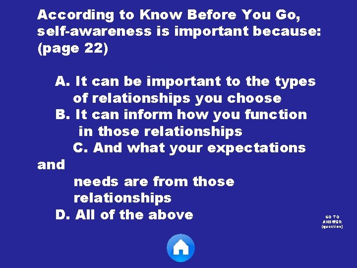 According to Know Before You Go, self-awareness is important because: (page 22) A. It