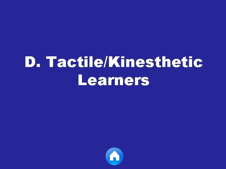D. Tactile/Kinesthetic Learners
