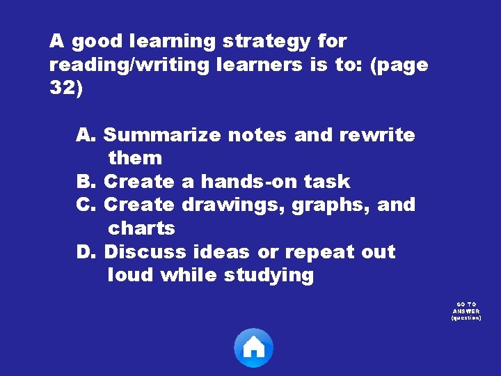 A good learning strategy for reading/writing learners is to: (page 32) A. Summarize notes