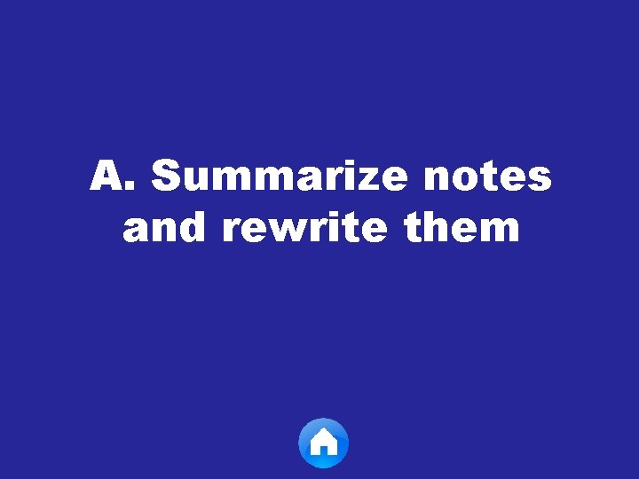 A. Summarize notes and rewrite them