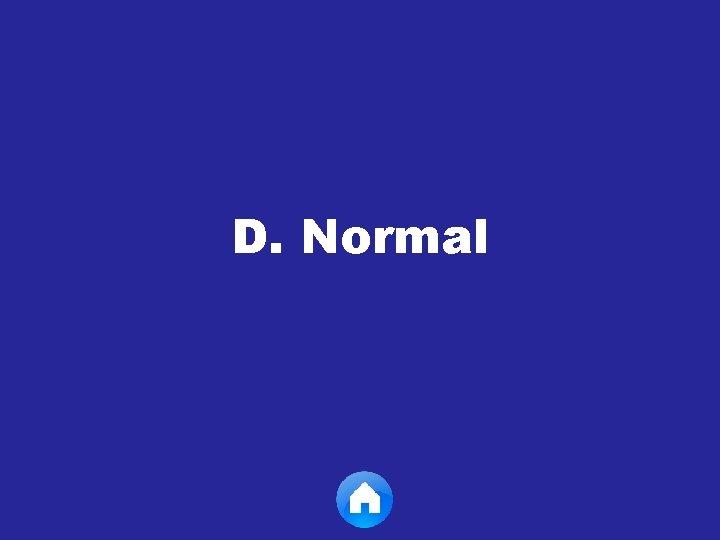D. Normal