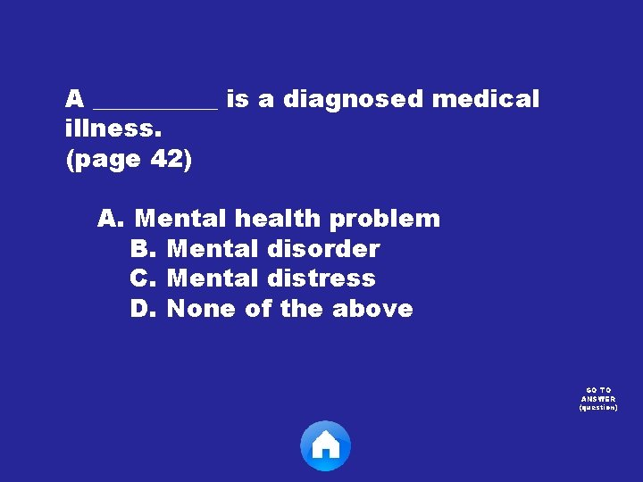 A _____ is a diagnosed medical illness. (page 42) A. Mental health problem B.