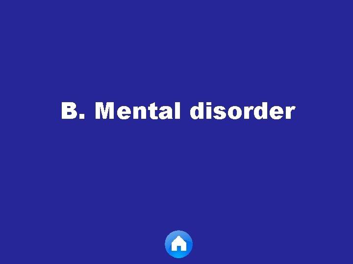 B. Mental disorder