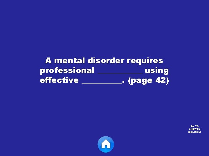 A mental disorder requires professional ______ using effective _____. (page 42) GO TO ANSWER