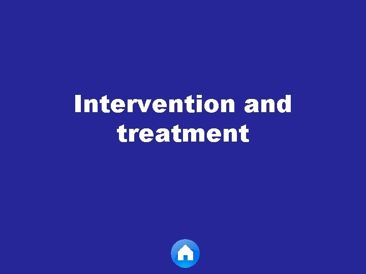 Intervention and treatment