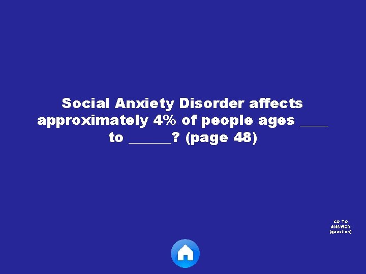 Social Anxiety Disorder affects approximately 4% of people ages ____ to ______? (page 48)