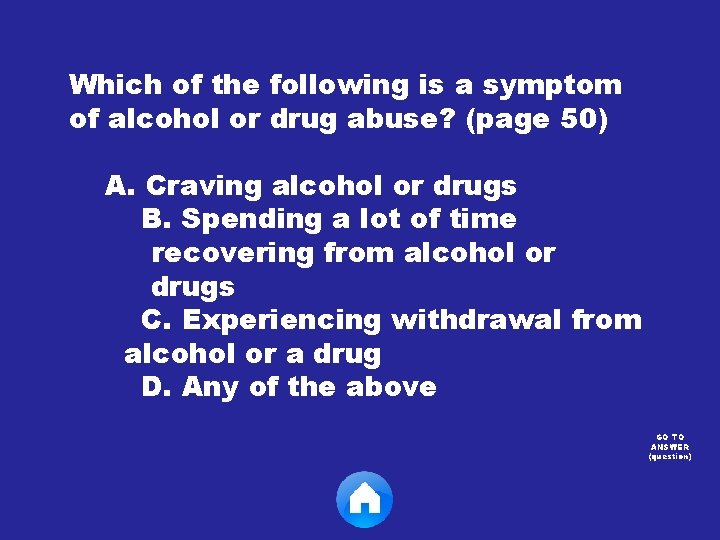 Which of the following is a symptom of alcohol or drug abuse? (page 50)