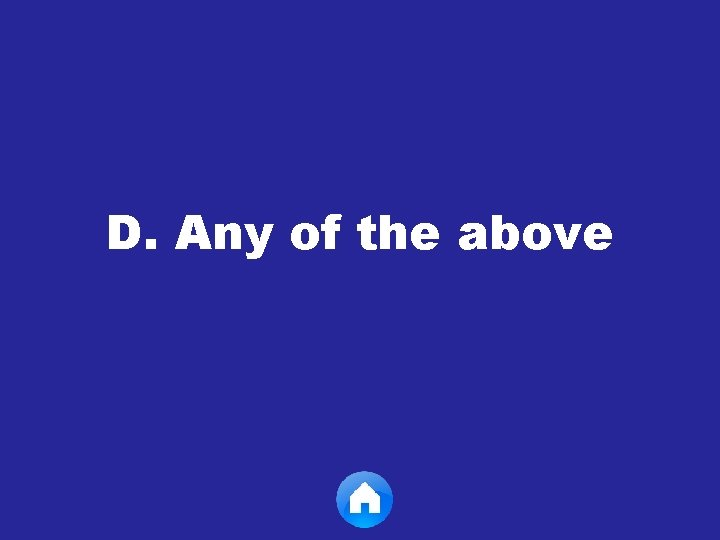 D. Any of the above