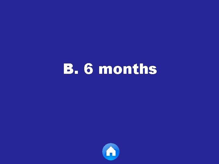 B. 6 months