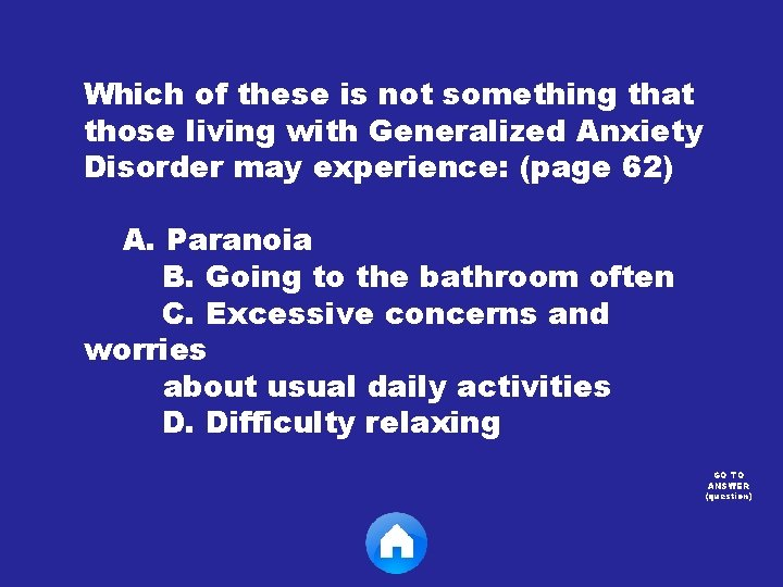 Which of these is not something that those living with Generalized Anxiety Disorder may