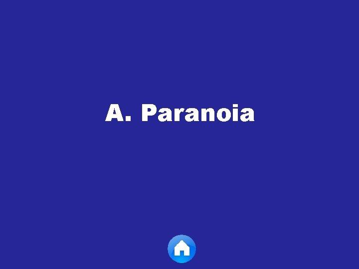 A. Paranoia