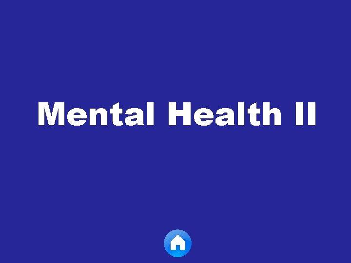 Mental Health II