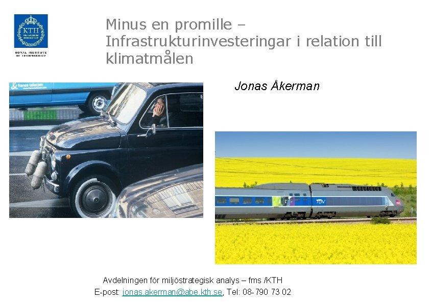 Minus en promille – Infrastrukturinvesteringar i relation till klimatmålen Jonas Åkerman Avdelningen för miljöstrategisk