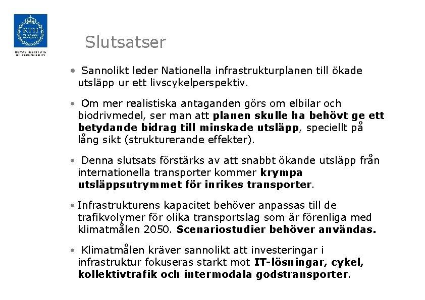 Slutsatser • Sannolikt leder Nationella infrastrukturplanen till ökade utsläpp ur ett livscykelperspektiv. • Om