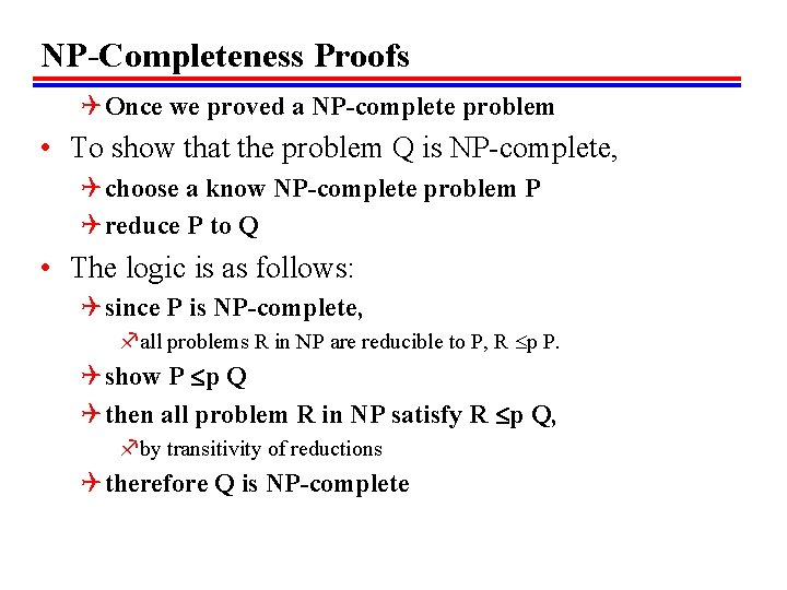 NP-Completeness Proofs Q Once we proved a NP-complete problem • To show that the