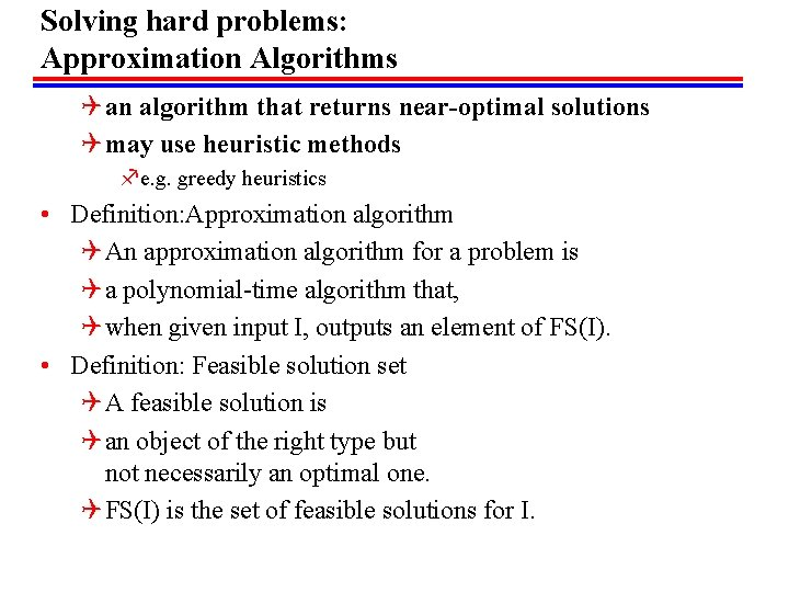 Solving hard problems: Approximation Algorithms Q an algorithm that returns near-optimal solutions Q may
