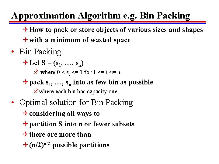 Approximation Algorithm e. g. Bin Packing Q How to pack or store objects of