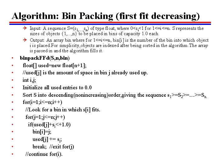 Algorithm: Bin Packing (first fit decreasing) Q Input: A sequence S=(s 1, …. ,