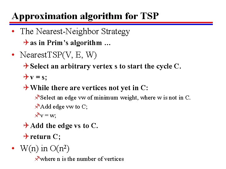 Approximation algorithm for TSP • The Nearest-Neighbor Strategy Q as in Prim's algorithm …