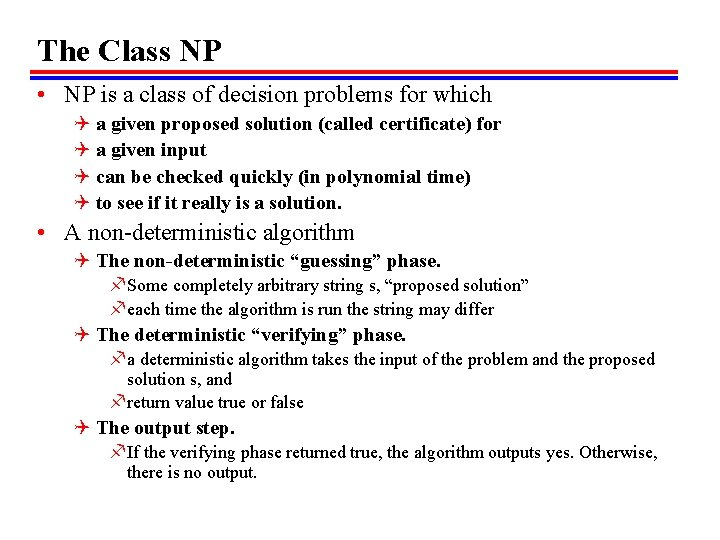The Class NP • NP is a class of decision problems for which Q