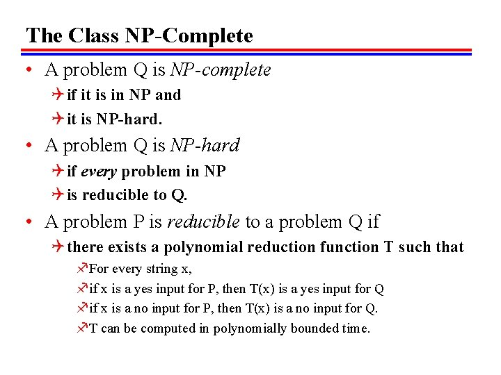 The Class NP-Complete • A problem Q is NP-complete Q if it is in