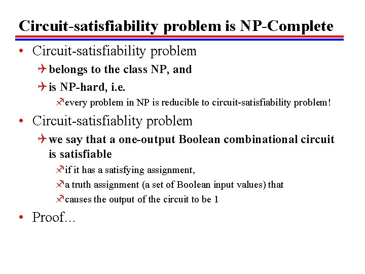 Circuit-satisfiability problem is NP-Complete • Circuit-satisfiability problem Q belongs to the class NP, and