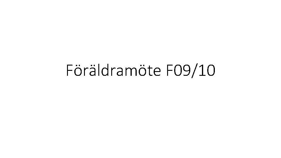 Föräldramöte F 09/10