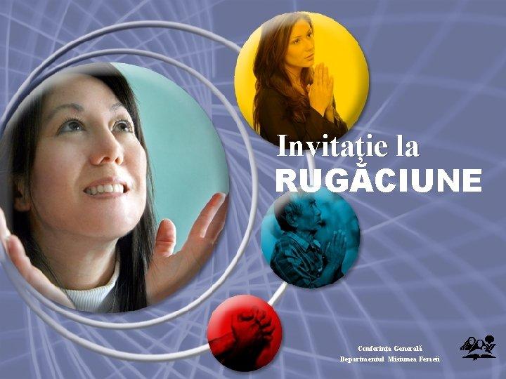 Invitație la RUGĂCIUNE Conferința Generală Departmentul Misiunea Femeii