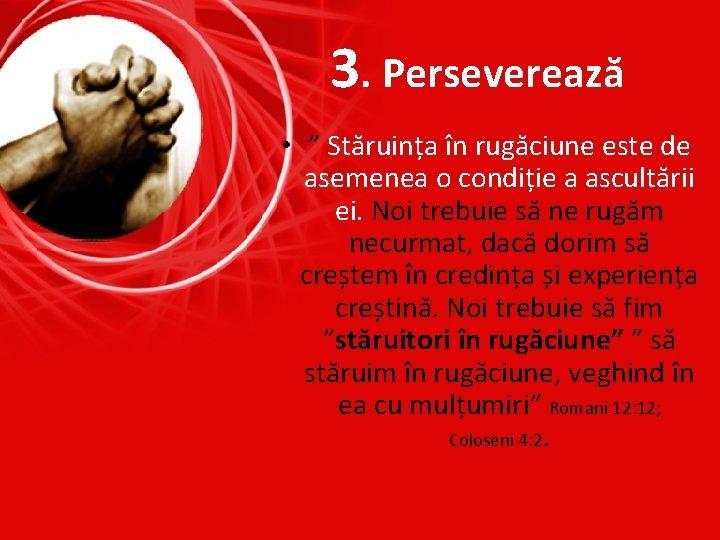 """3. Perseverează • """" Stăruința în rugăciune este de asemenea o condiție a ascultării"""