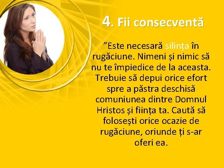 """4. Fii consecventă """"Este necesară silința în rugăciune. Nimeni și nimic să nu te"""