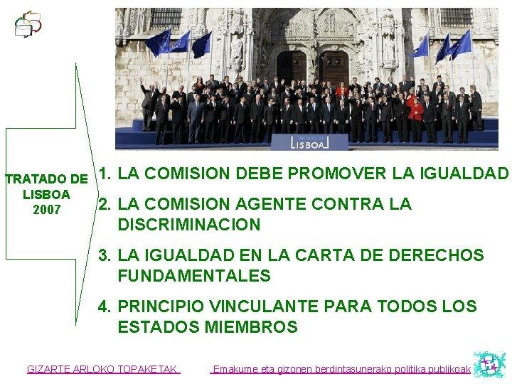 TRATADO DE LISBOA 2007 1. LA COMISION DEBE PROMOVER LA IGUALDAD 2. LA COMISION