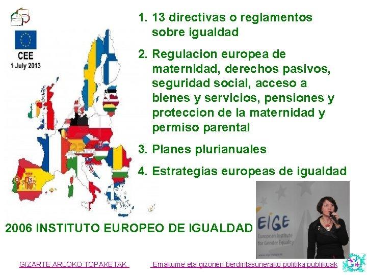 1. 13 directivas o reglamentos sobre igualdad 2. Regulacion europea de maternidad, derechos pasivos,