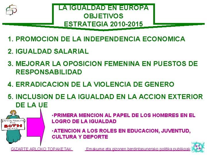 LA IGUALDAD EN EUROPA OBJETIVOS ESTRATEGIA 2010 -2015 1. PROMOCION DE LA INDEPENDENCIA ECONOMICA