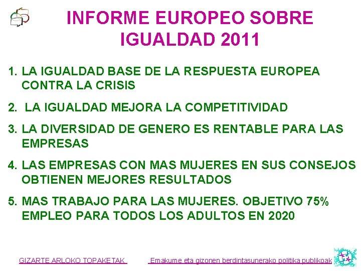 INFORME EUROPEO SOBRE IGUALDAD 2011 1. LA IGUALDAD BASE DE LA RESPUESTA EUROPEA CONTRA