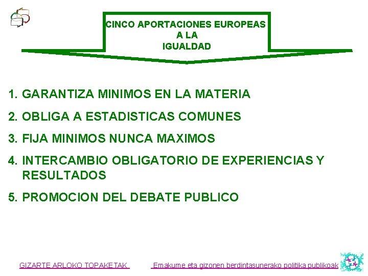 CINCO APORTACIONES EUROPEAS A LA IGUALDAD 1. GARANTIZA MINIMOS EN LA MATERIA 2. OBLIGA