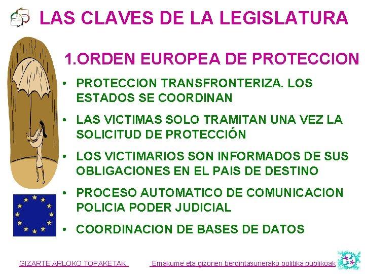 LAS CLAVES DE LA LEGISLATURA 1. ORDEN EUROPEA DE PROTECCION • PROTECCION TRANSFRONTERIZA. LOS