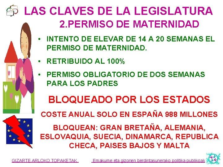 LAS CLAVES DE LA LEGISLATURA 2. PERMISO DE MATERNIDAD • INTENTO DE ELEVAR DE
