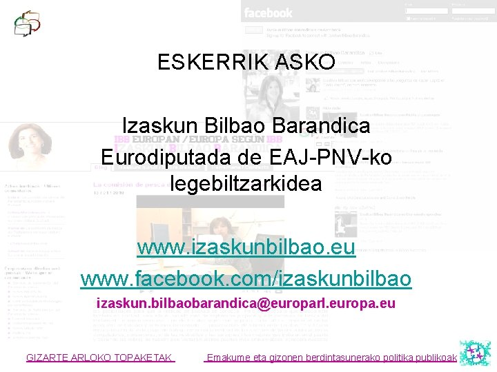 ESKERRIK ASKO Izaskun Bilbao Barandica Eurodiputada de EAJ-PNV-ko legebiltzarkidea www. izaskunbilbao. eu www. facebook.