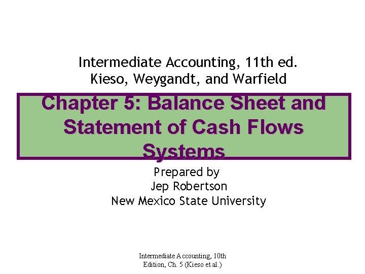 Intermediate Accounting, 11 th ed. Kieso, Weygandt, and Warfield Chapter 5: Balance Sheet and