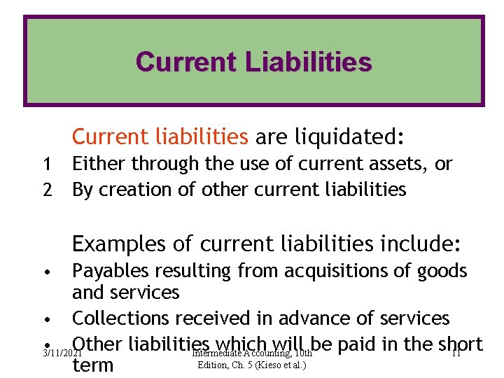 Current Liabilities Current liabilities are liquidated: 1 2 Either through the use of current
