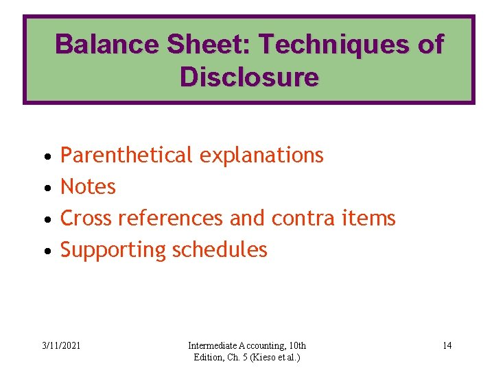 Balance Sheet: Techniques of Disclosure • • Parenthetical explanations Notes Cross references and contra