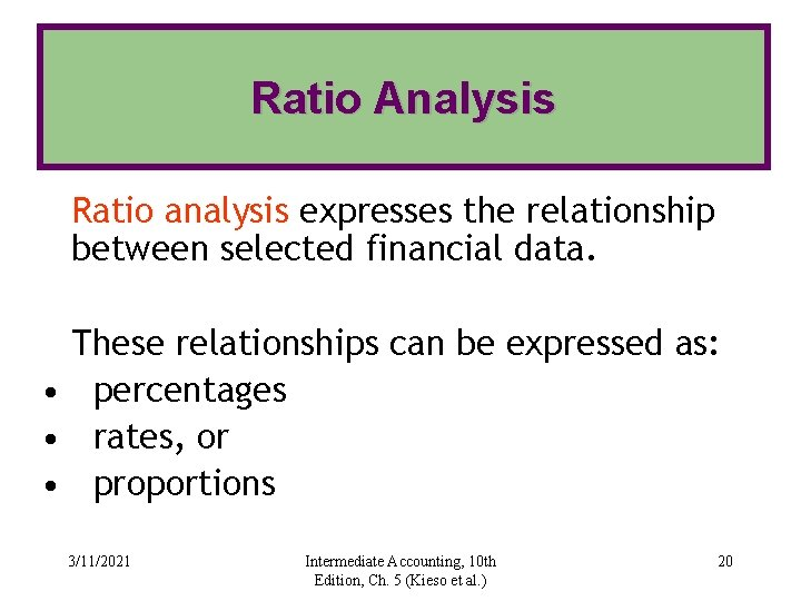 Ratio Analysis Ratio analysis expresses the relationship between selected financial data. These relationships can