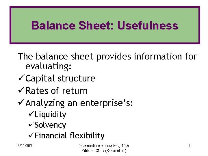 Balance Sheet: Usefulness The balance sheet provides information for evaluating: ü Capital structure ü
