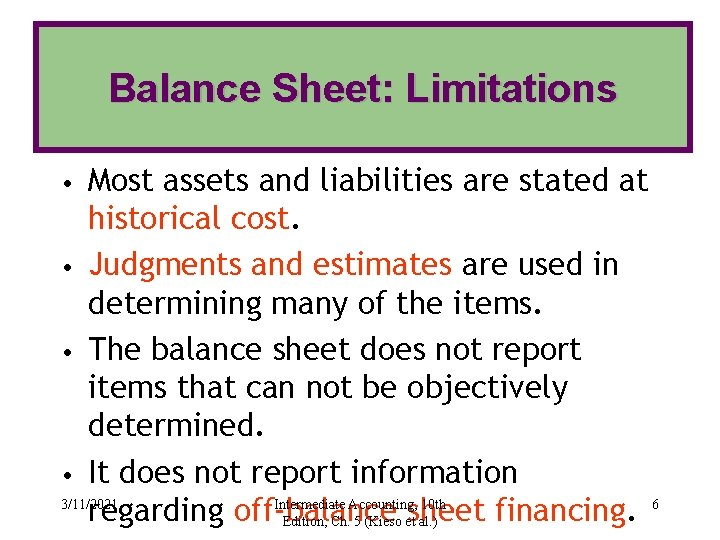 Balance Sheet: Limitations Most assets and liabilities are stated at historical cost. • Judgments
