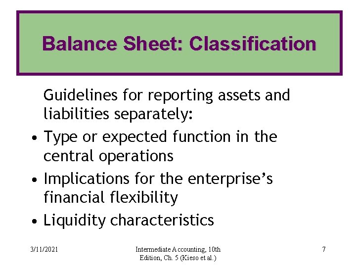 Balance Sheet: Classification Guidelines for reporting assets and liabilities separately: • Type or expected