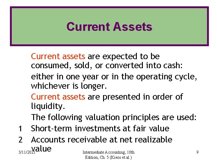 Current Assets Current assets are expected to be consumed, sold, or converted into cash: