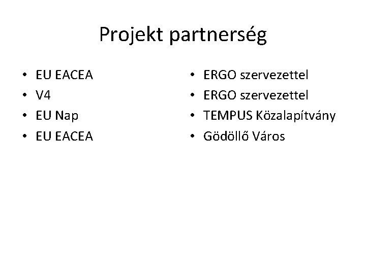 Projekt partnerség • • EU EACEA V 4 EU Nap EU EACEA • •