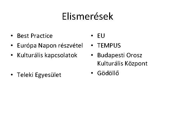 Elismerések • Best Practice • Európa Napon részvétel • Kulturális kapcsolatok • Teleki Egyesület