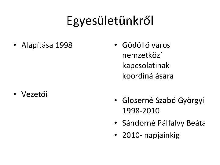 Egyesületünkről • Alapítása 1998 • Vezetői • Gödöllő város nemzetközi kapcsolatinak koordinálására • Gloserné