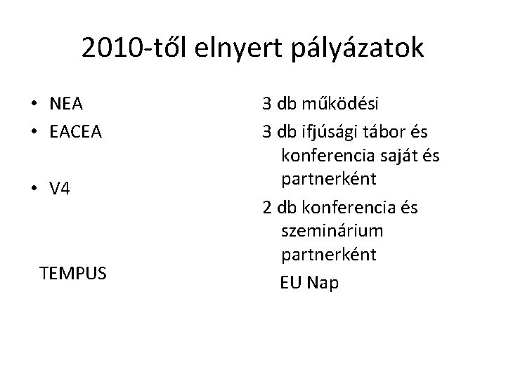 2010 -től elnyert pályázatok • NEA • EACEA • V 4 TEMPUS 3 db